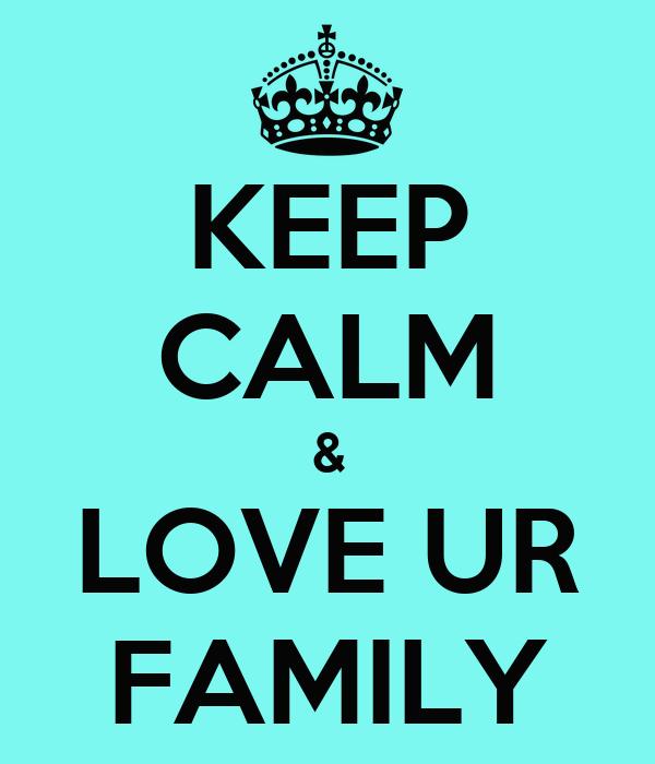 KEEP CALM & LOVE UR FAMILY