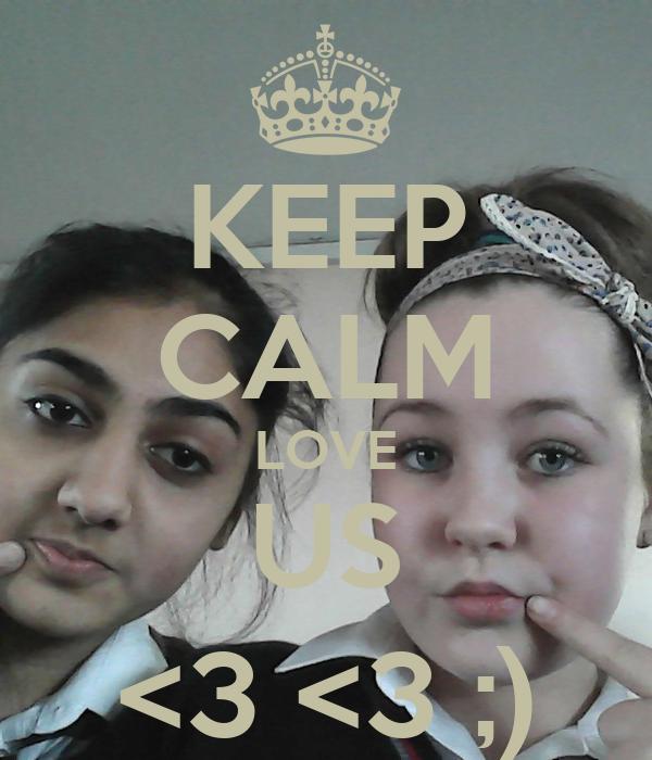 KEEP CALM LOVE US <3 <3 ;)
