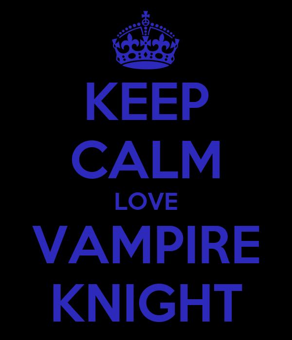 KEEP CALM LOVE VAMPIRE KNIGHT