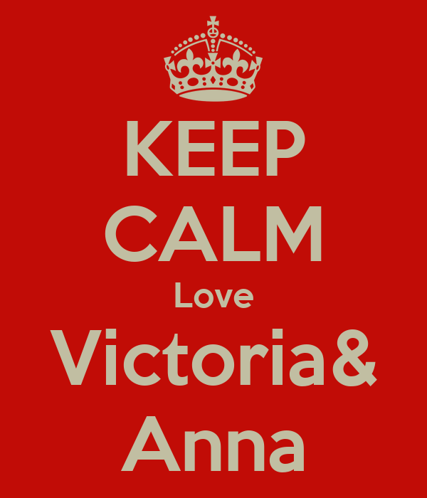 KEEP CALM Love Victoria& Anna