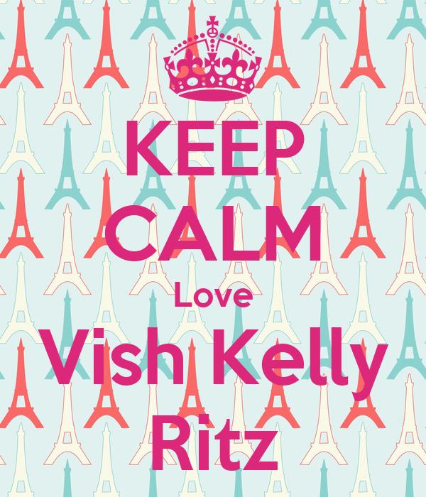 KEEP CALM Love Vish Kelly Ritz
