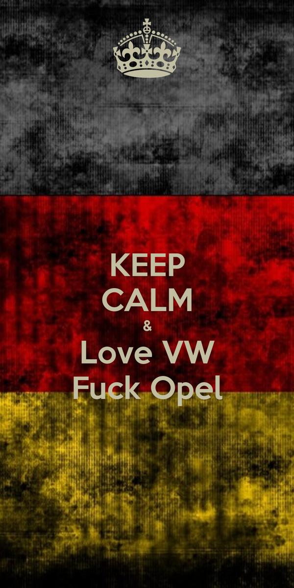 KEEP CALM & Love VW Fuck Opel