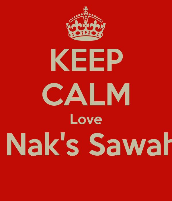 KEEP CALM Love Wahyu Nak's Sawah Baroe