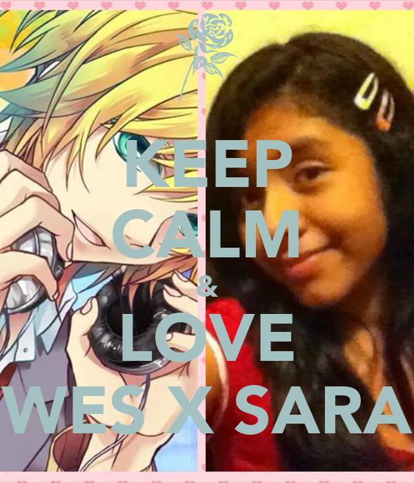 KEEP CALM & LOVE WES X SARA