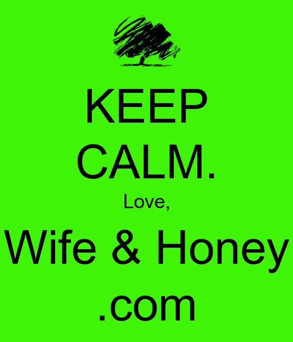 KEEP CALM. Love, Wife & Honey .com