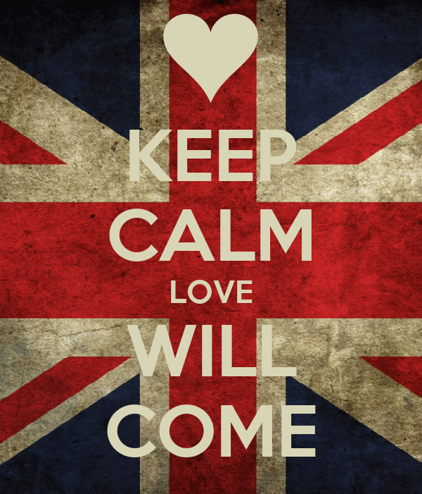 KEEP CALM LOVE WILL COME
