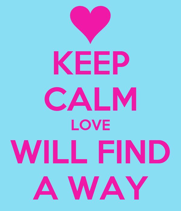 KEEP CALM LOVE WILL FIND A WAY