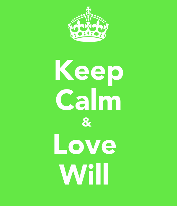 Keep Calm &  Love  Will