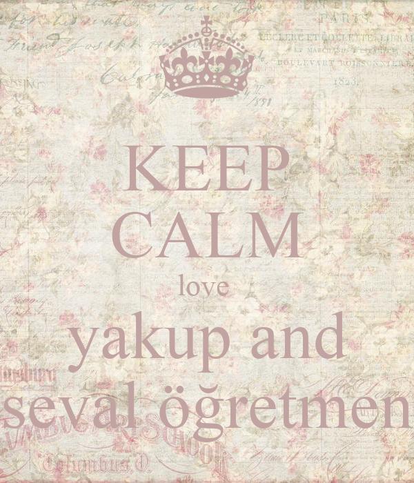 KEEP CALM love  yakup and seval öğretmen