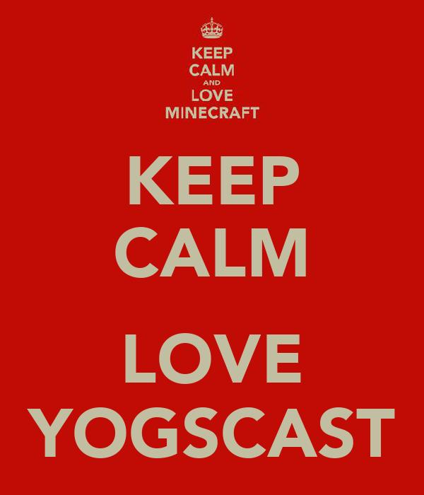 KEEP CALM  LOVE YOGSCAST