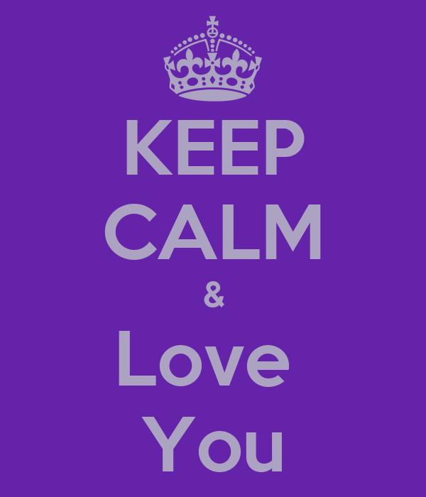 KEEP CALM & Love  You