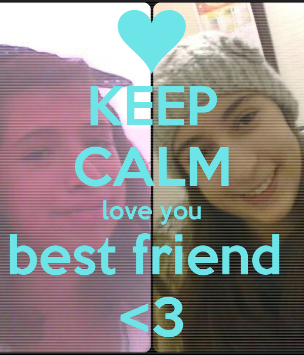 KEEP CALM love you best friend  <3
