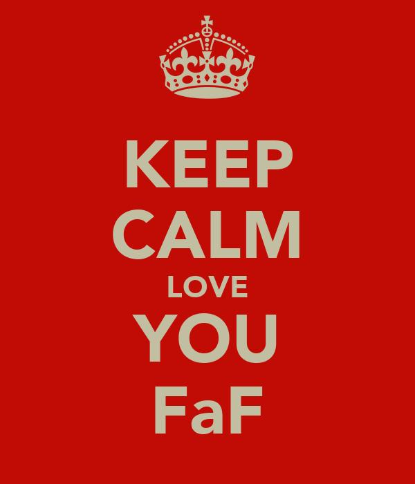 KEEP CALM LOVE YOU FaF