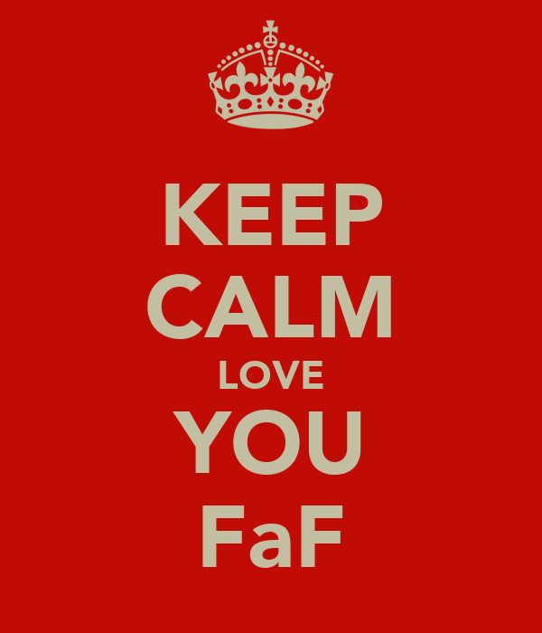KEEP CALM LOVE YOU FaF