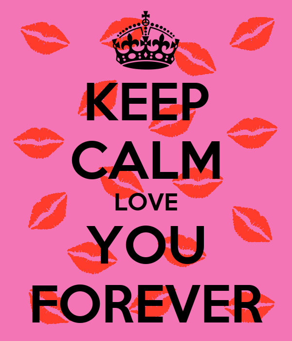 KEEP CALM LOVE YOU FOREVER
