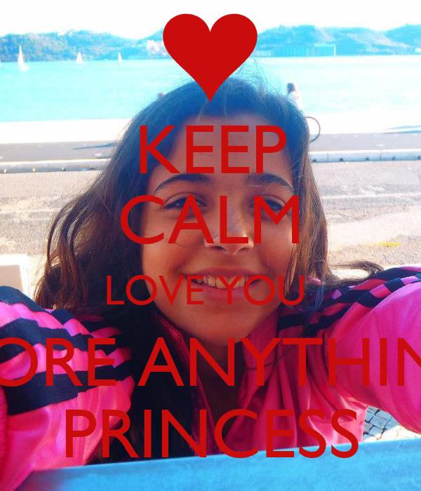 KEEP CALM LOVE YOU  MORE ANYTHINK PRINCESS