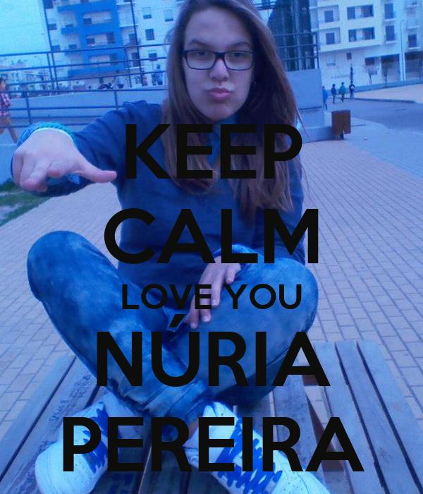 KEEP CALM LOVE YOU NÚRIA PEREIRA