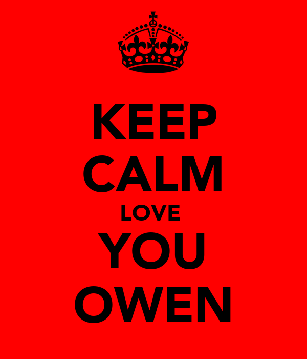 KEEP CALM LOVE  YOU OWEN