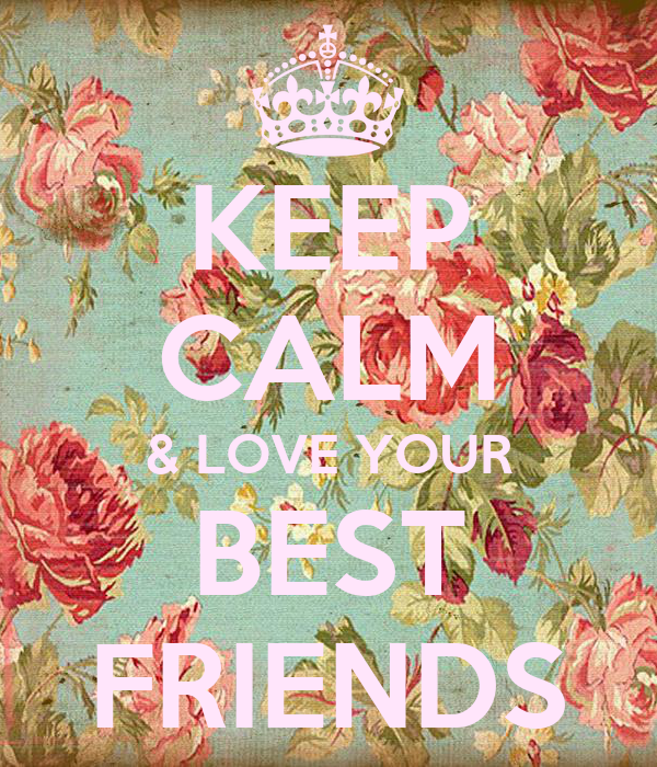 KEEP CALM & LOVE YOUR BEST FRIENDS