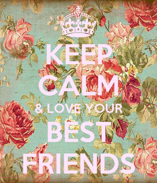 KEEP CALM & LOVE YOUR BEST FRIENDS