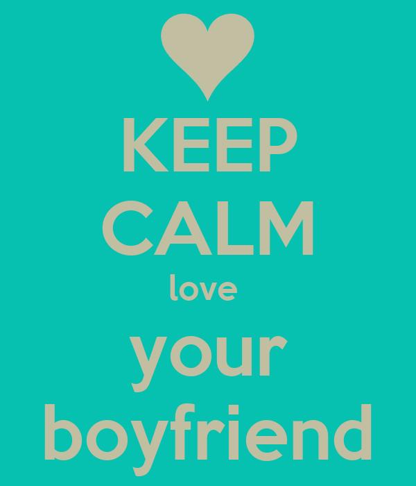 KEEP CALM love  your boyfriend