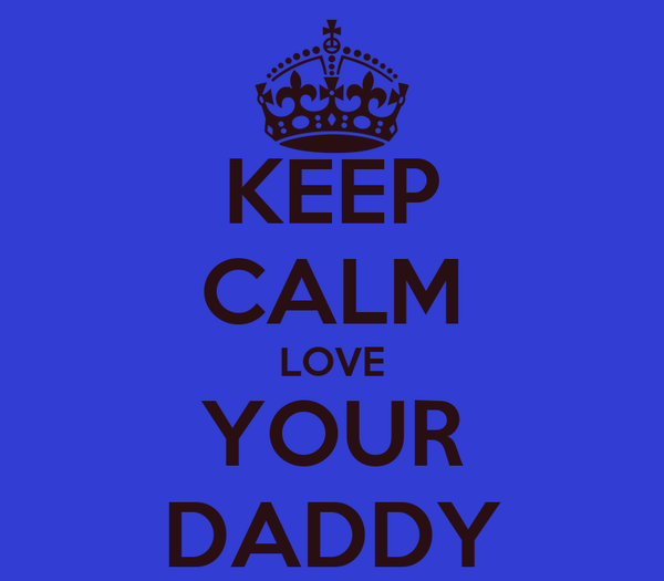 KEEP CALM LOVE YOUR DADDY