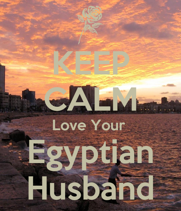 KEEP CALM Love Your  Egyptian Husband