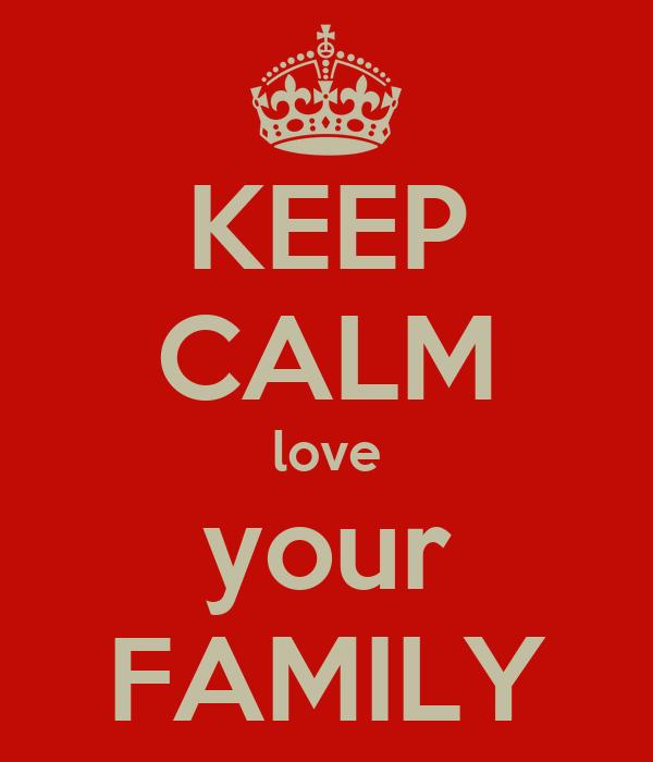 KEEP CALM love your FAMILY