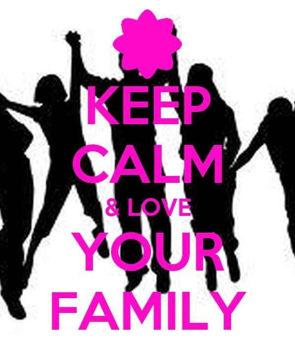 KEEP CALM & LOVE YOUR FAMILY