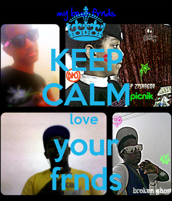KEEP CALM love  your frnds