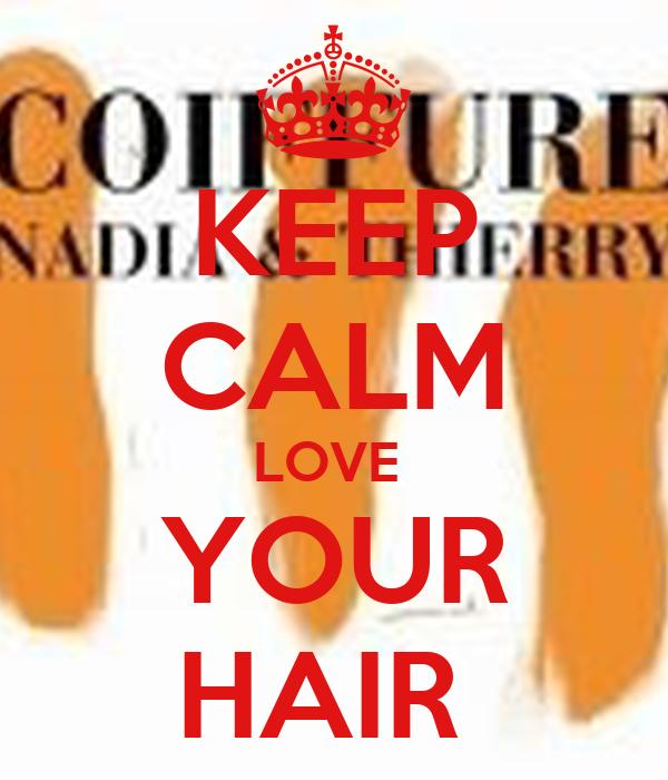 KEEP CALM LOVE  YOUR HAIR
