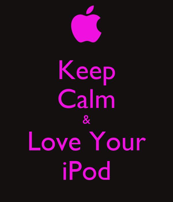 Keep Calm & Love Your iPod