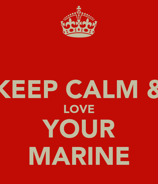 KEEP CALM & LOVE YOUR MARINE