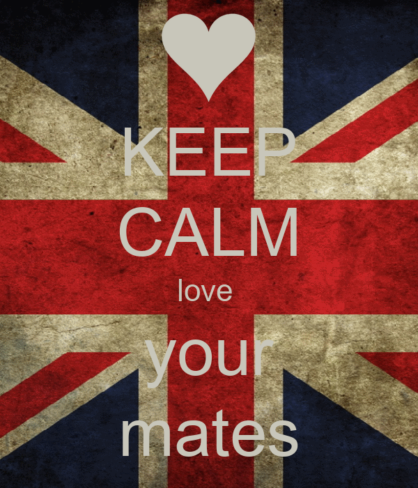 KEEP CALM love  your mates