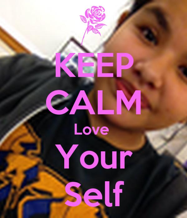 KEEP CALM Love  Your Self