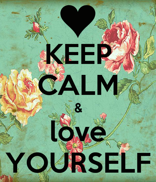 KEEP CALM & love YOURSELF