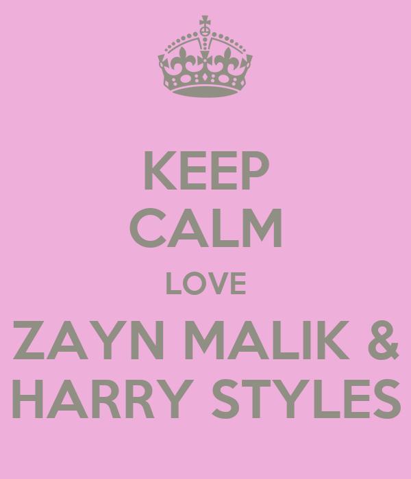 KEEP CALM LOVE ZAYN MALIK & HARRY STYLES