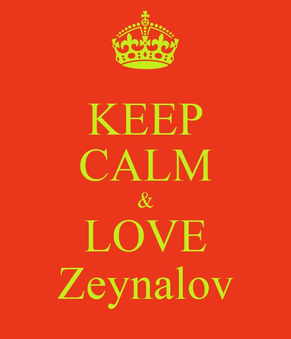 KEEP CALM & LOVE Zeynalov