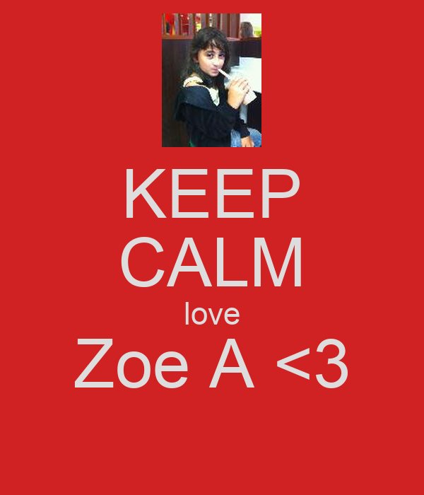 KEEP CALM love Zoe A <3