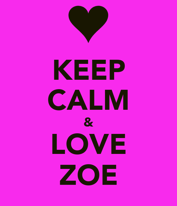KEEP CALM & LOVE ZOE