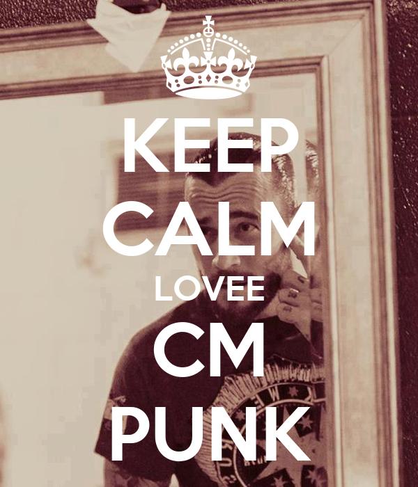 KEEP CALM LOVEE CM PUNK