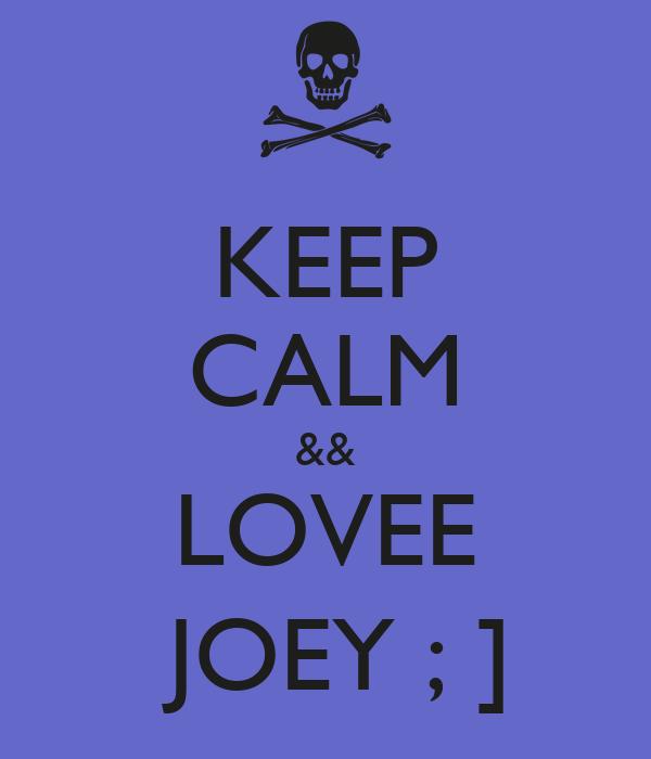 KEEP CALM && LOVEE  JOEY ; ]