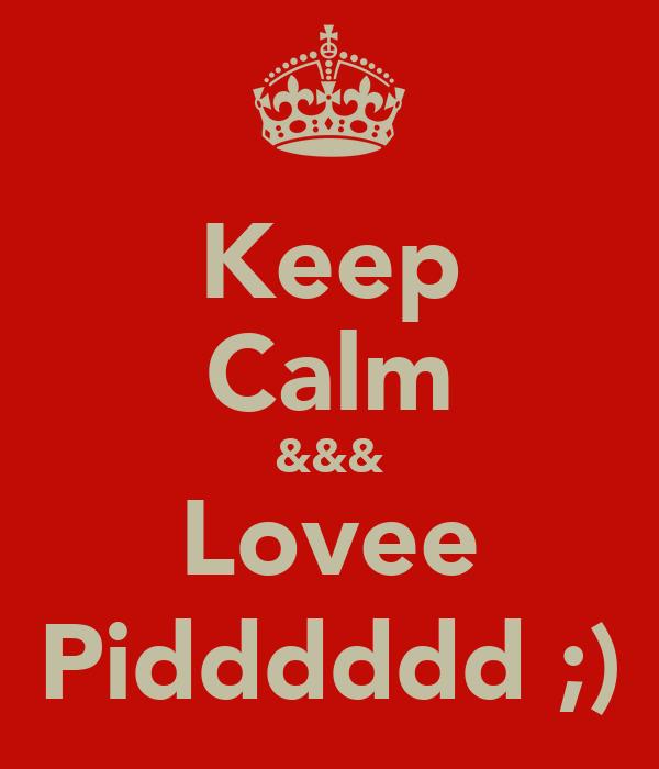 Keep Calm &&& Lovee Pidddddd ;)