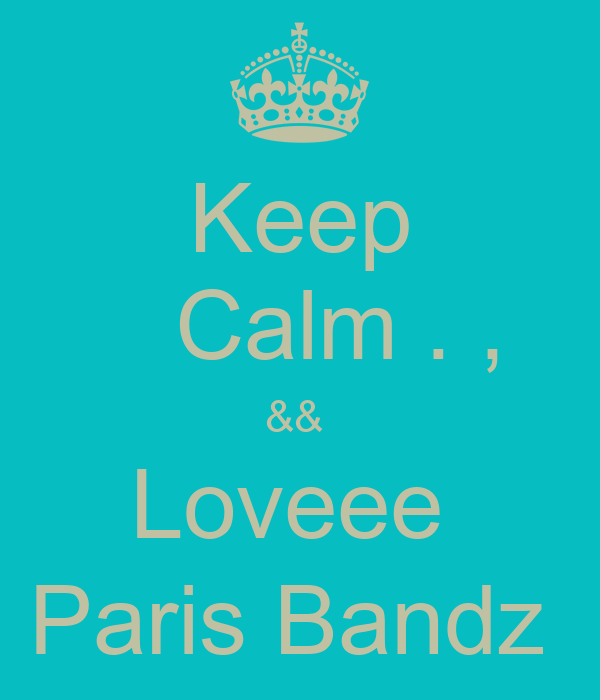 Keep    Calm . , &&  Loveee   Paris Bandz