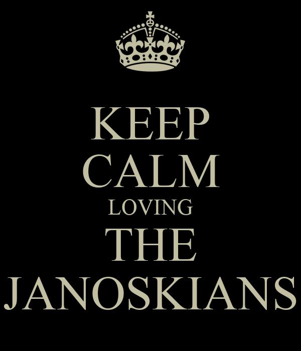 KEEP CALM LOVING THE JANOSKIANS
