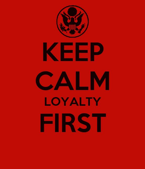 KEEP CALM LOYALTY FIRST