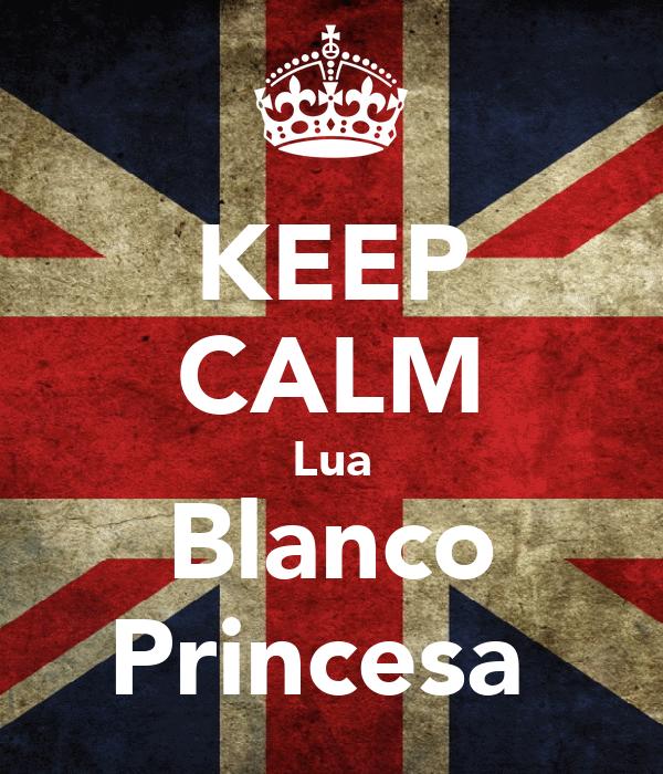 KEEP CALM Lua Blanco Princesa