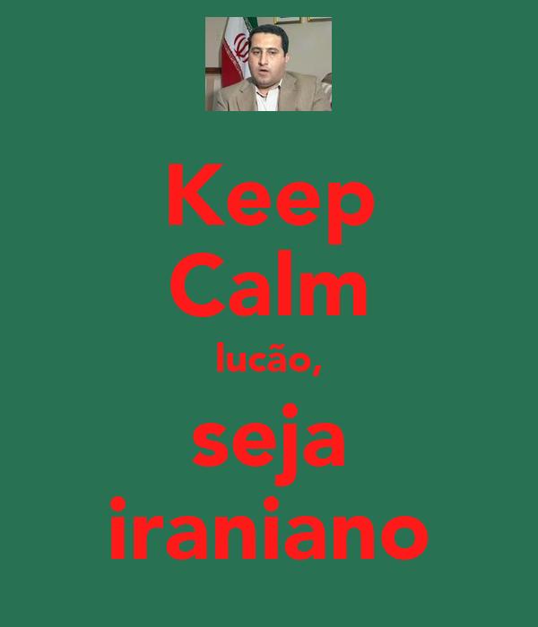 Keep Calm lucão, seja iraniano