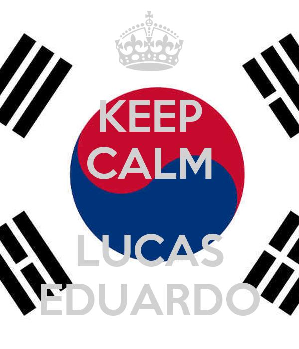 KEEP CALM  LUCAS EDUARDO