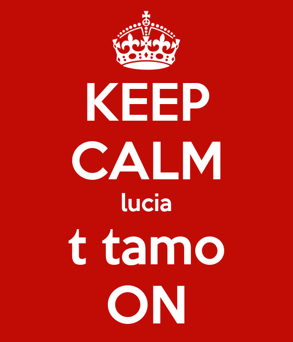 KEEP CALM lucia t tamo ON